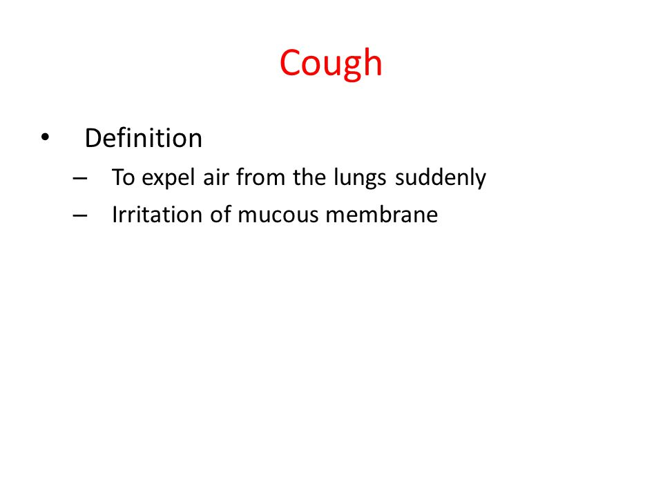 Cough Definition – To expel air from the lungs suddenly – Irritation of mucous membrane