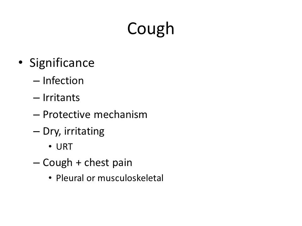 Cough Significance – Infection – Irritants – Protective mechanism – Dry, irritating URT – Cough + chest pain Pleural or musculoskeletal