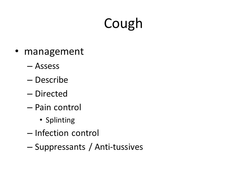 Cough management – Assess – Describe – Directed – Pain control Splinting – Infection control – Suppressants / Anti-tussives