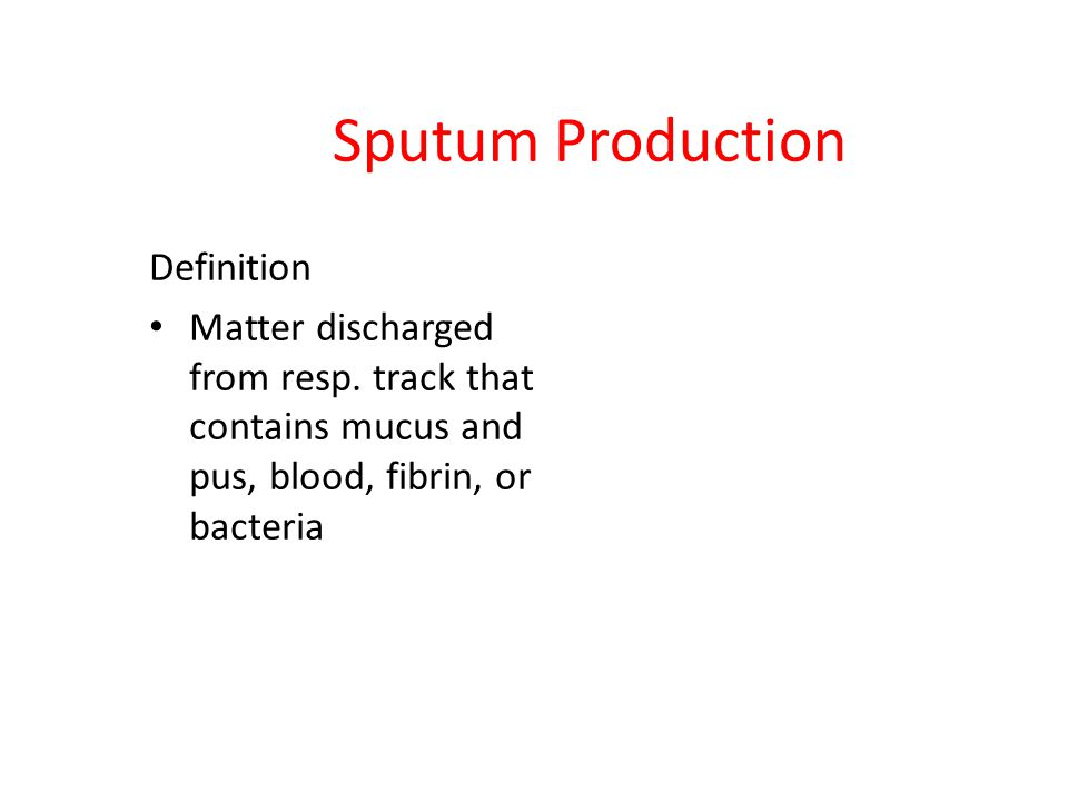 Sputum Production Definition Matter discharged from resp.