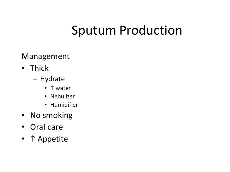 Sputum Production Management Thick – Hydrate  water Nebulizer Humidifier No smoking Oral care  Appetite