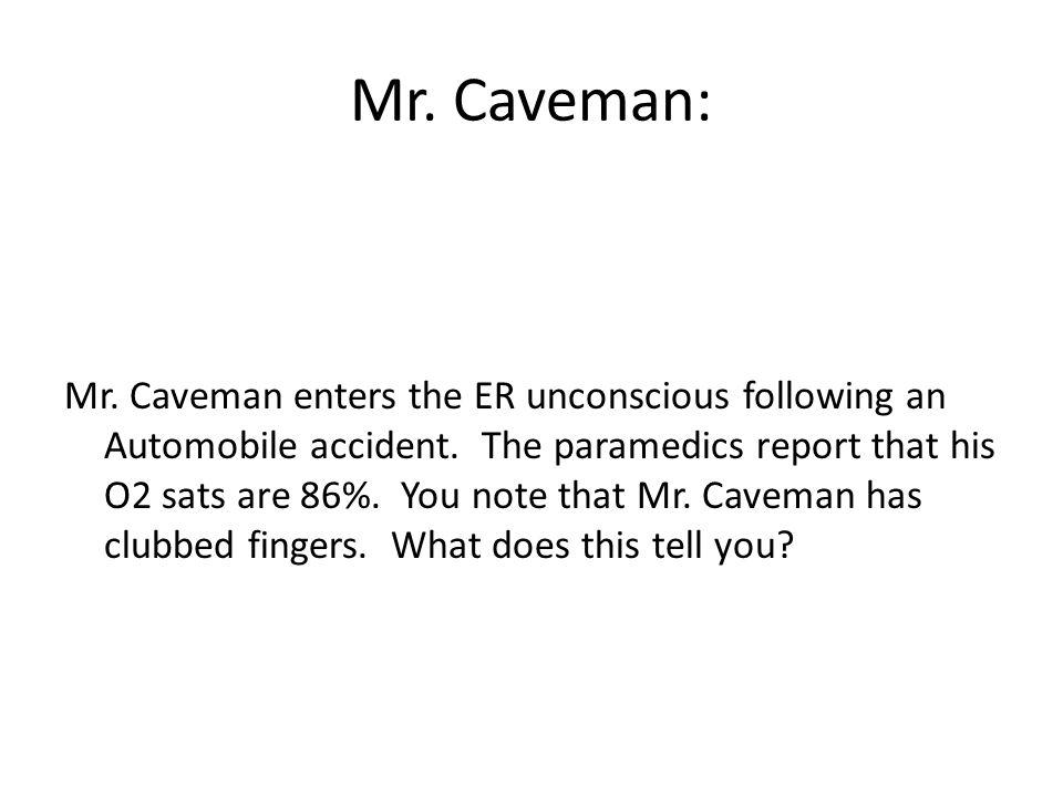 Mr. Caveman: Mr. Caveman enters the ER unconscious following an Automobile accident.