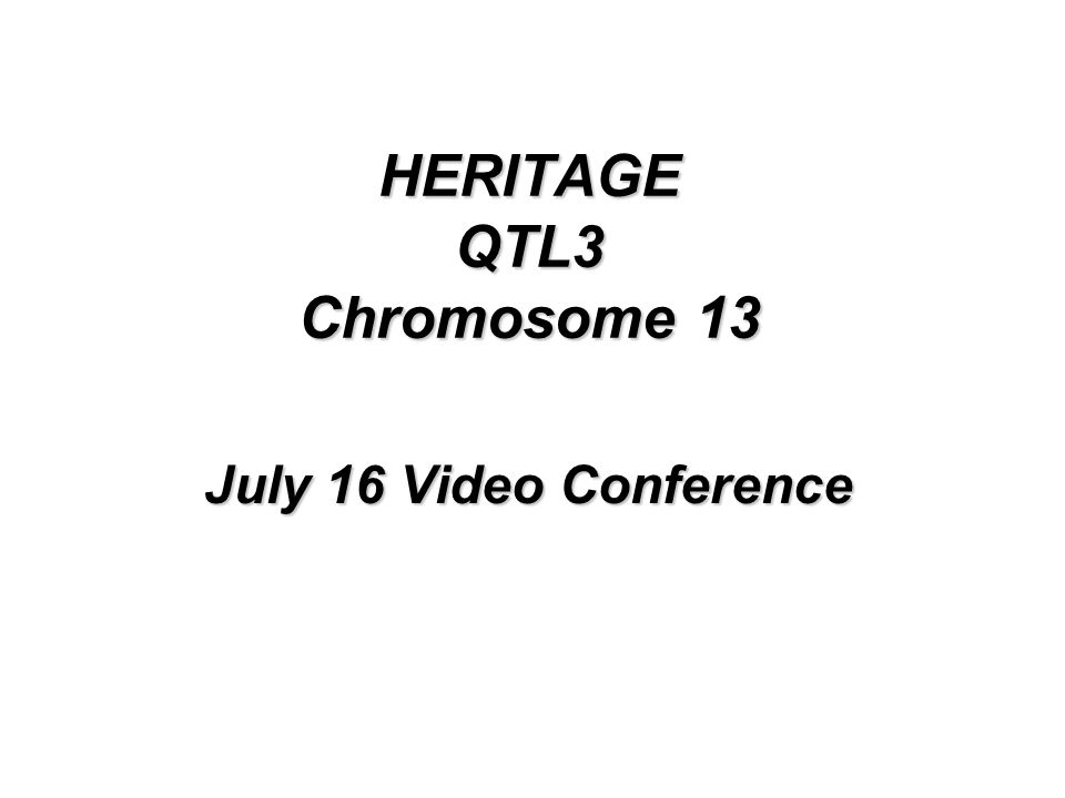 HERITAGE QTL3 Chromosome 13 July 16 Video Conference