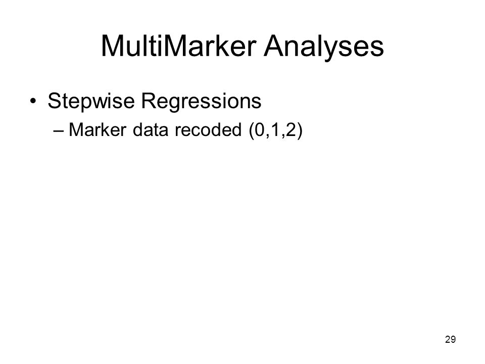 29 MultiMarker Analyses Stepwise Regressions –Marker data recoded (0,1,2)