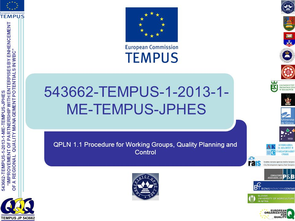 543662-TEMPUS-1-2013-1-ME-TEMPUS-JPHES IMPROVEMENT OF PARTNERSHIP WITH ENTERPISES BY ENHENCEMENT OF A REGIONAL QUALITY MANAGEMENT POTENTIALS IN WBC 543662-TEMPUS-1-2013-1- ME-TEMPUS-JPHES QPLN 1.1 Procedure for Working Groups, Quality Planning and Control