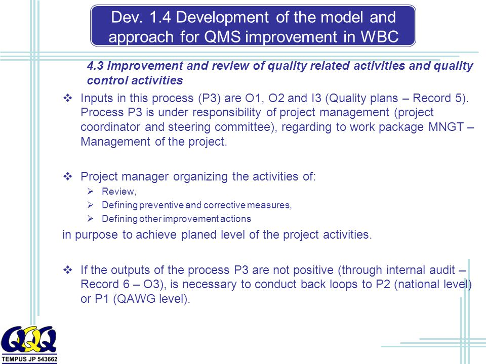 4.3 Improvement and review of quality related activities and quality control activities  Inputs in this process (P3) are O1, O2 and I3 (Quality plans – Record 5).