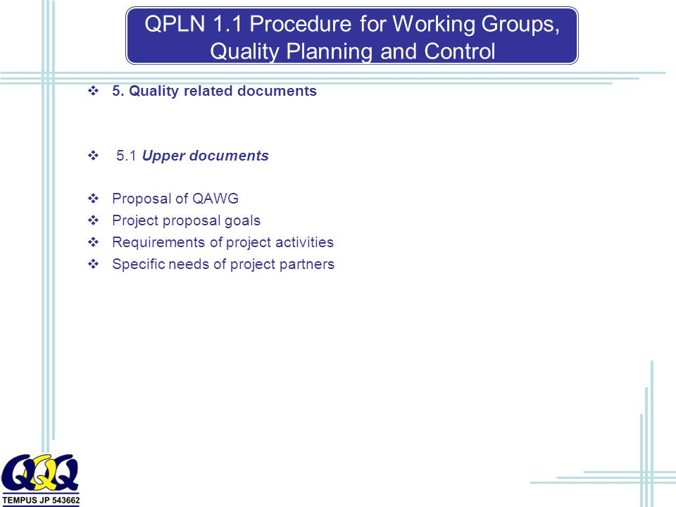  5. Quality related documents  5.1 Upper documents  Proposal of QAWG  Project proposal goals  Requirements of project activities  Specific needs