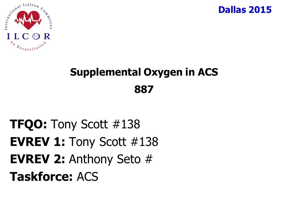 Dallas 2015 TFQO: Tony Scott #138 EVREV 1: Tony Scott #138 EVREV 2: Anthony Seto # Taskforce: ACS Supplemental Oxygen in ACS 887