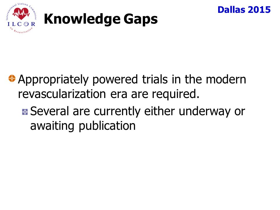 Dallas 2015 Knowledge Gaps Appropriately powered trials in the modern revascularization era are required.
