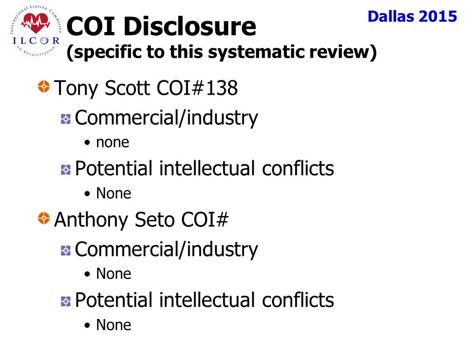 Dallas 2015 COI Disclosure (specific to this systematic review) Tony Scott COI#138 Commercial/industry none Potential intellectual conflicts None Anthony Seto COI# Commercial/industry None Potential intellectual conflicts None