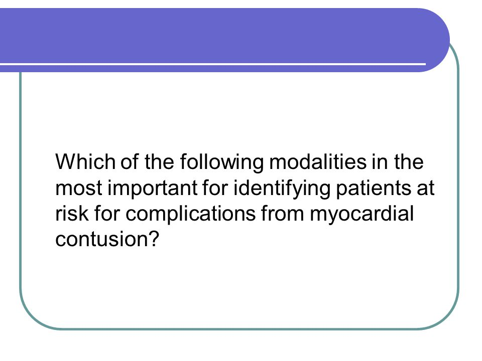 Which of the following modalities in the most important for identifying patients at risk for complications from myocardial contusion?