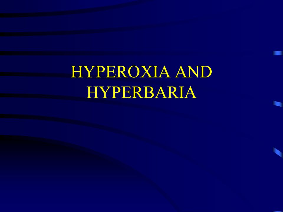HYPEROXIA AND HYPERBARIA