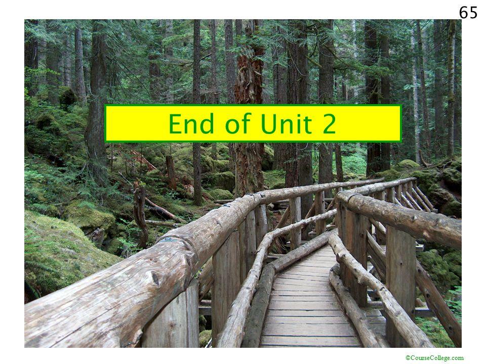 ©CourseCollege.com 65 End of Unit 2