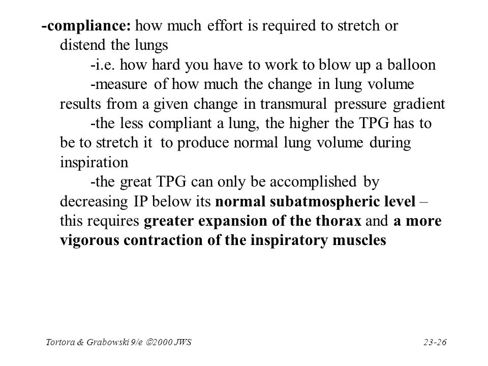 Tortora & Grabowski 9/e  2000 JWS 23-26 -compliance: how much effort is required to stretch or distend the lungs -i.e. how hard you have to work to b