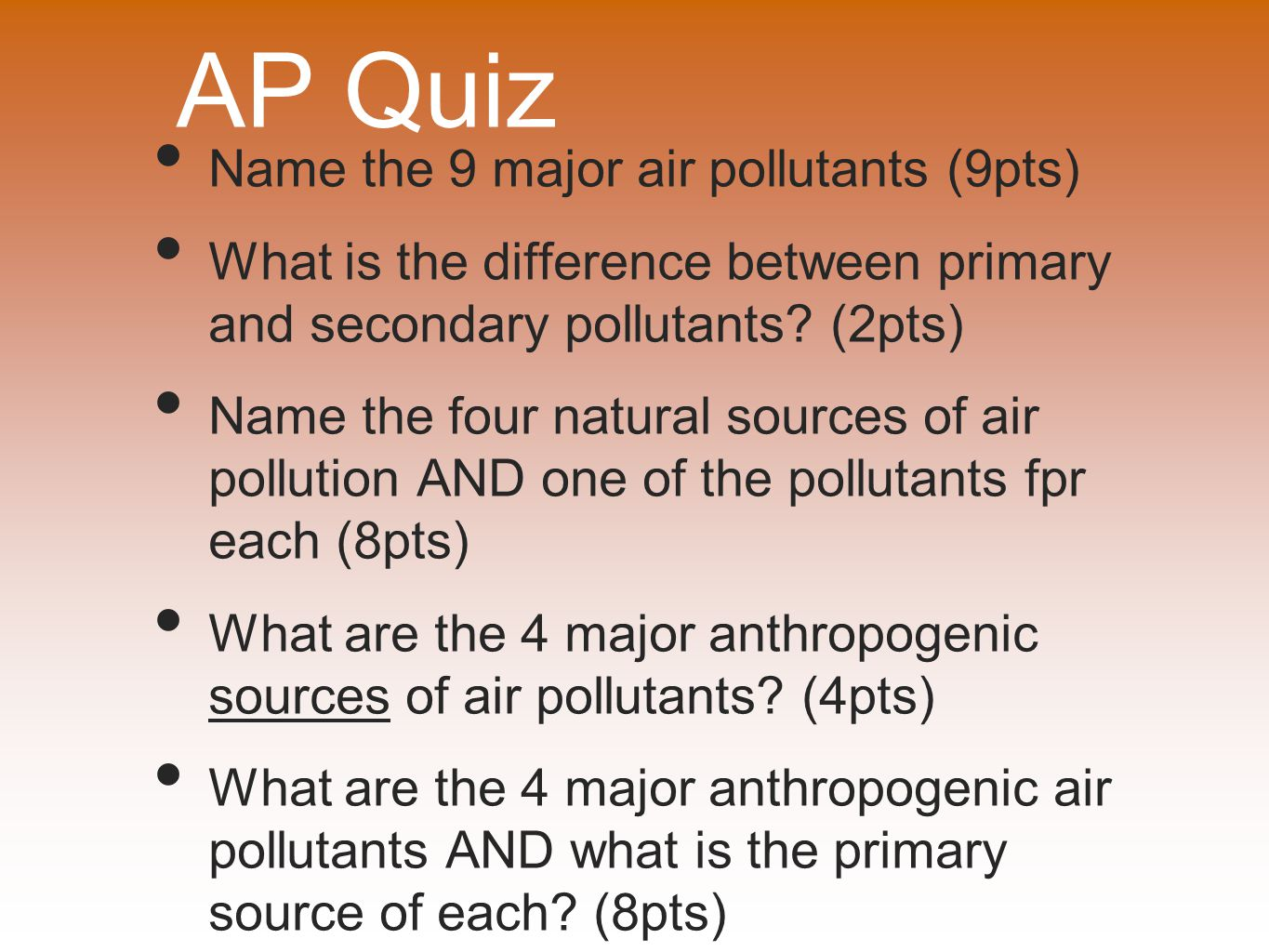 AP Quiz Name the 9 major air pollutants (9pts) What is the difference between primary and secondary pollutants? (2pts) Name the four natural sources o
