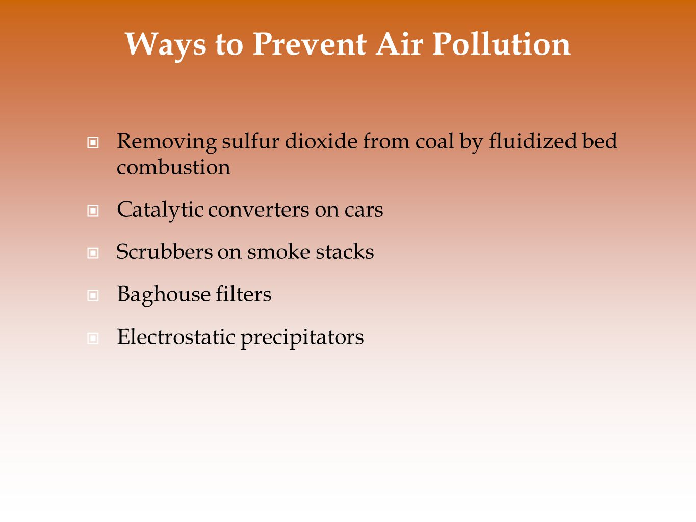 Ways to Prevent Air Pollution Removing sulfur dioxide from coal by fluidized bed combustion Catalytic converters on cars Scrubbers on smoke stacks Bag