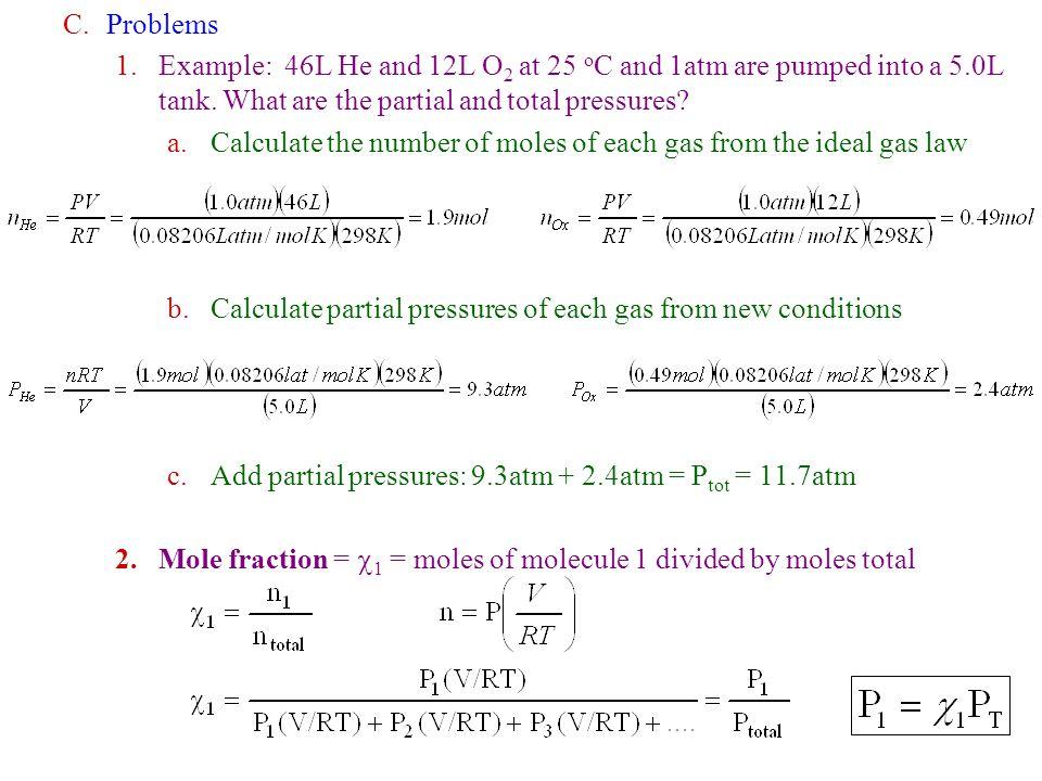 C.Problems 1.Example: 46L He and 12L O 2 at 25 o C and 1atm are pumped into a 5.0L tank.