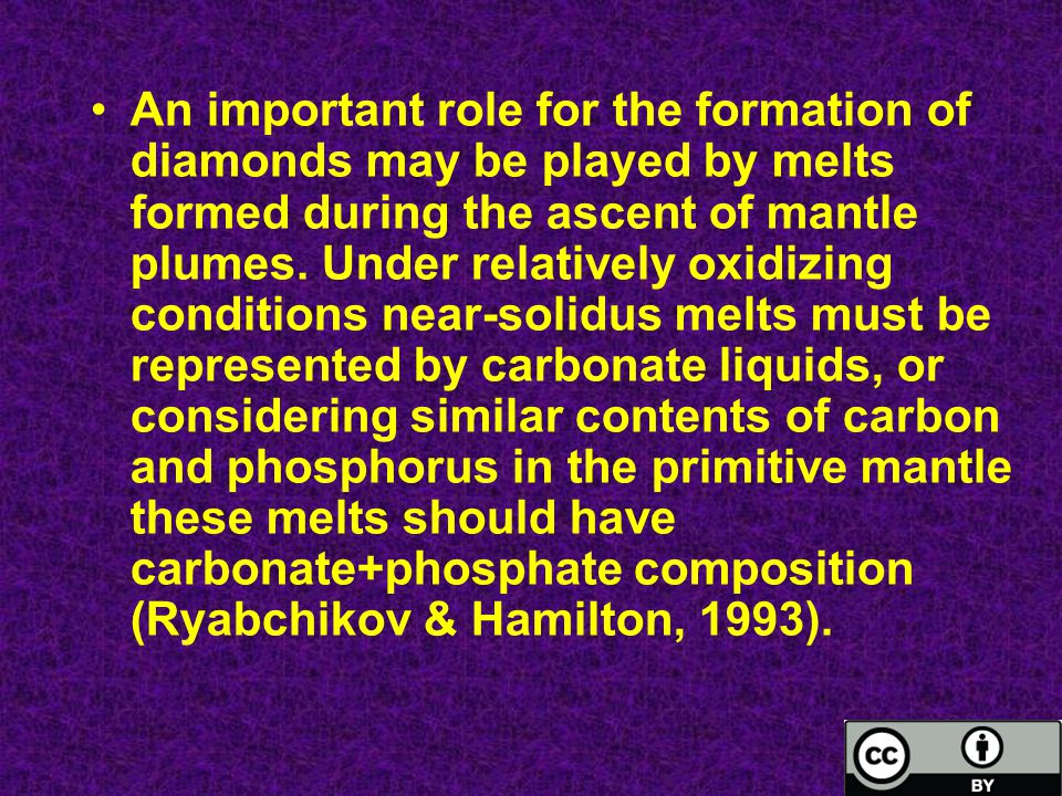 An important role for the formation of diamonds may be played by melts formed during the ascent of mantle plumes. Under relatively oxidizing condition