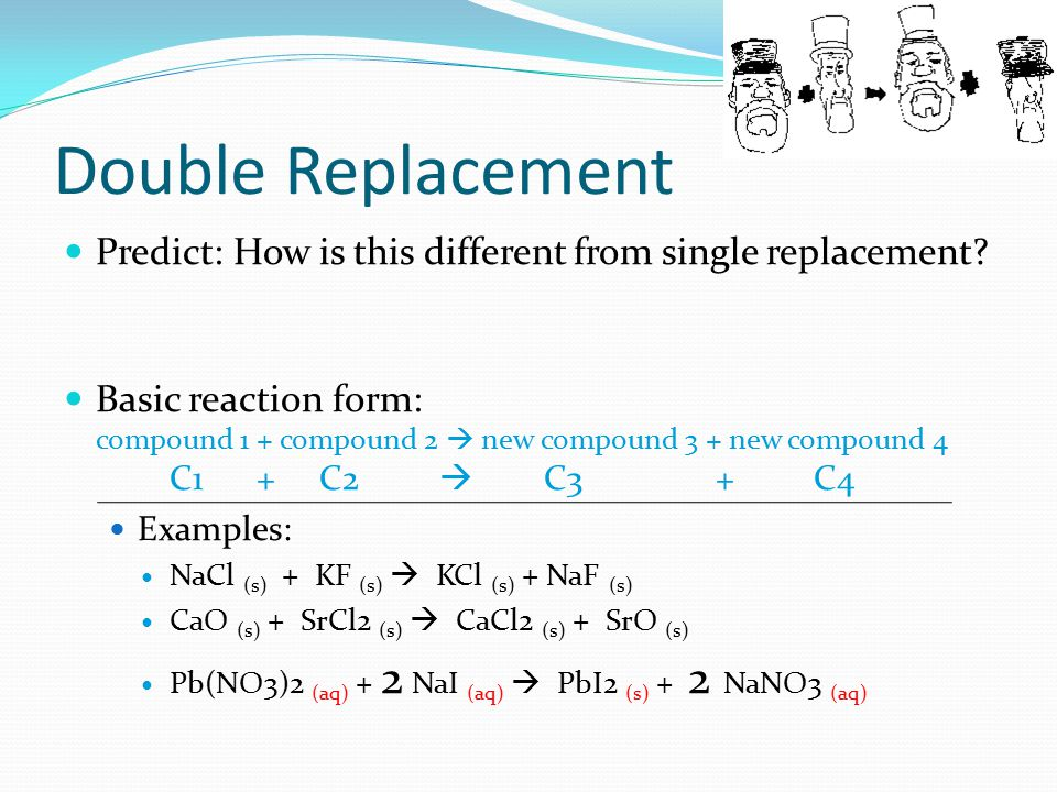 Double Replacement Predict: How is this different from single replacement.