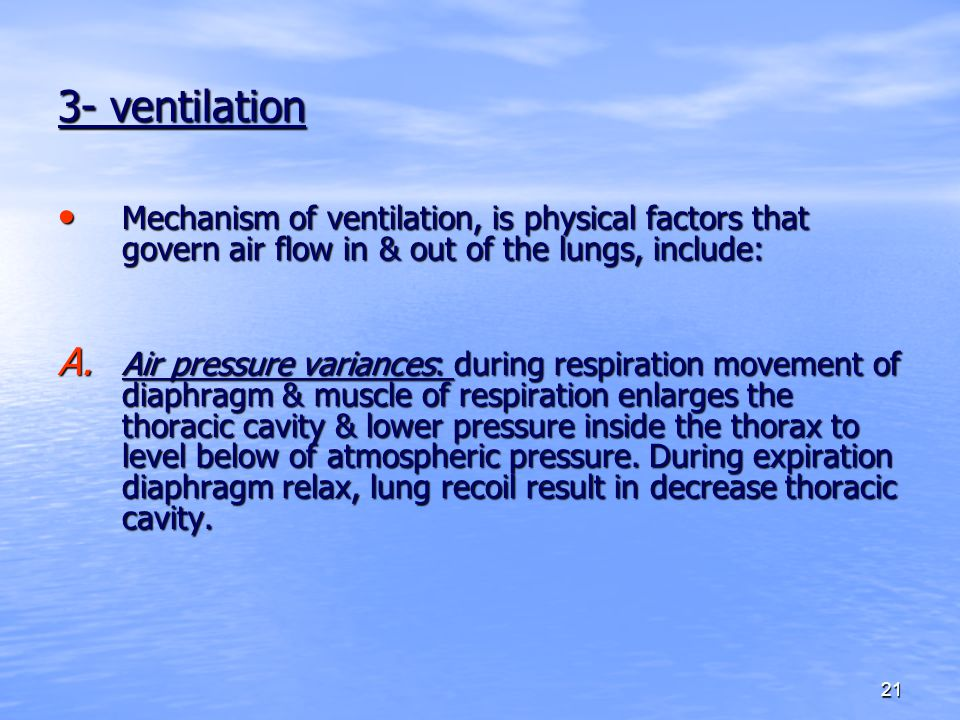 21 3- ventilation Mechanism of ventilation, is physical factors that govern air flow in & out of the lungs, include: Mechanism of ventilation, is phys