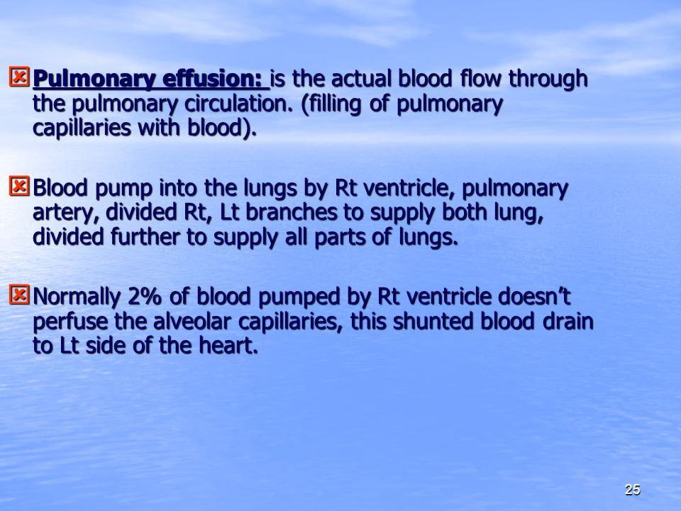 25  Pulmonary effusion: is the actual blood flow through the pulmonary circulation. (filling of pulmonary capillaries with blood).  Blood pump into