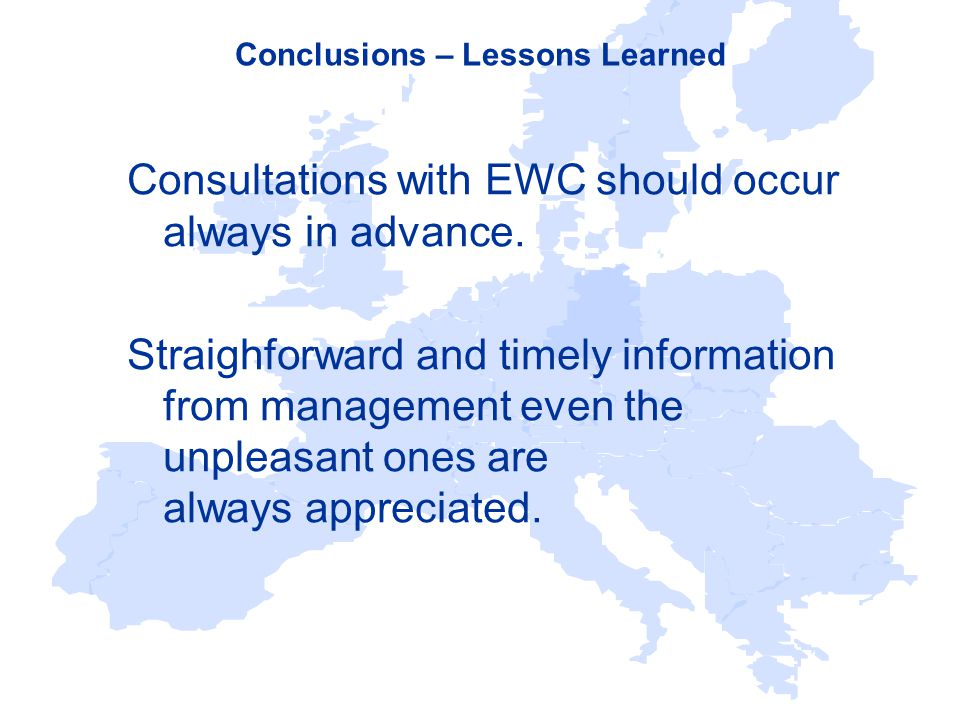 Conclusions – Lessons Learned Consultations with EWC should occur always in advance.