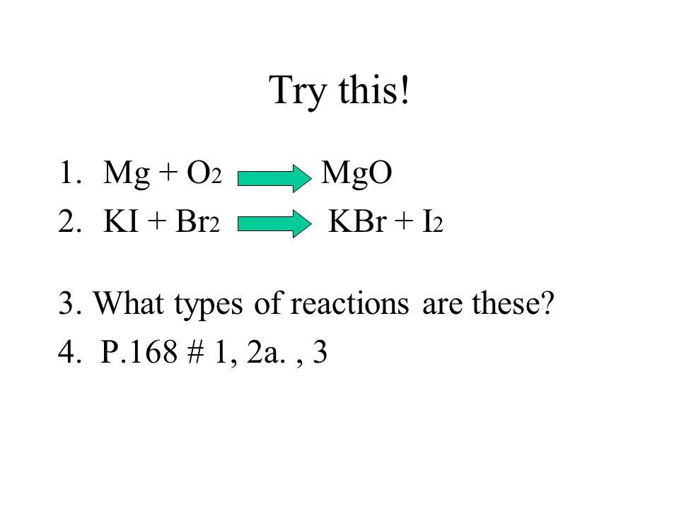 4. Re-count atoms for both sides. CH 4 + 2O 2 CO 2 + 2H 2 OC = 1H = 4O = 4 All is balanced!