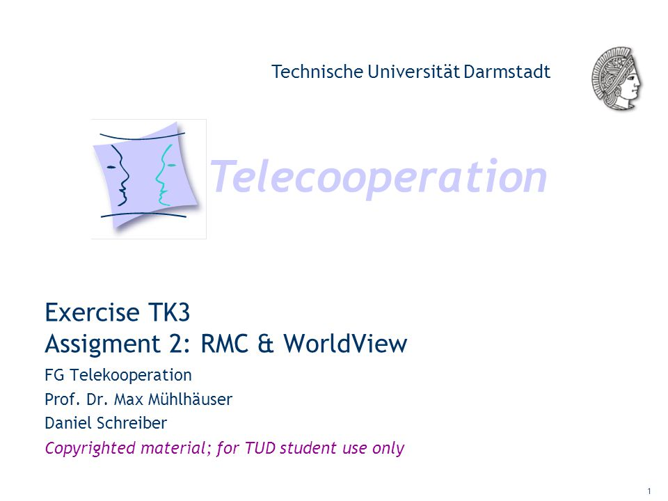 Telecooperation Technische Universität Darmstadt Copyrighted material; for TUD student use only 1 Exercise TK3 Assigment 2: RMC & WorldView FG Telekoo