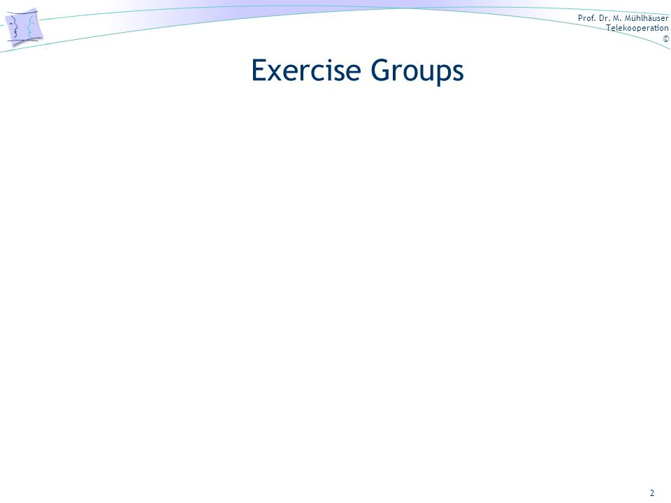 Prof. Dr. M. Mühlhäuser Telekooperation © Exercise Groups 2