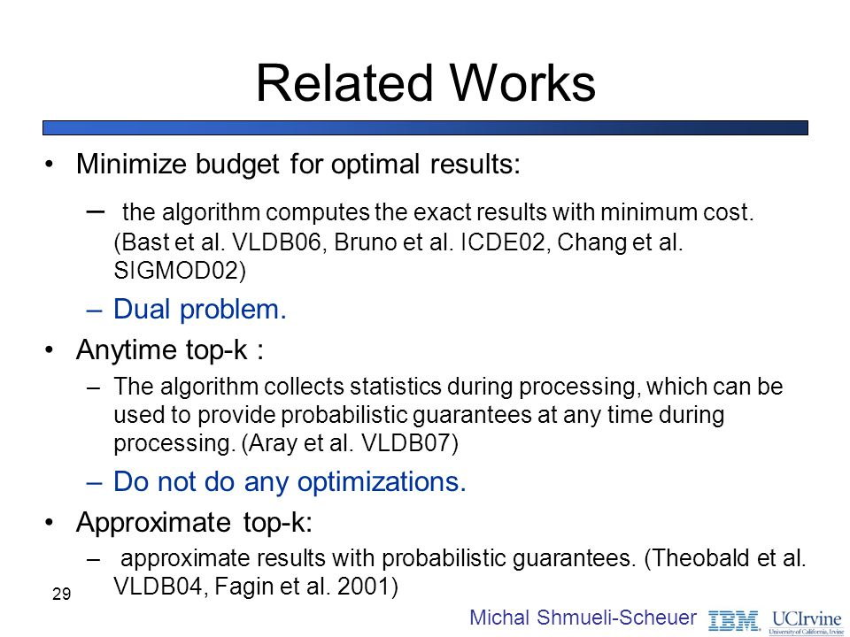 29 Related Works Minimize budget for optimal results: – the algorithm computes the exact results with minimum cost. (Bast et al. VLDB06, Bruno et al.