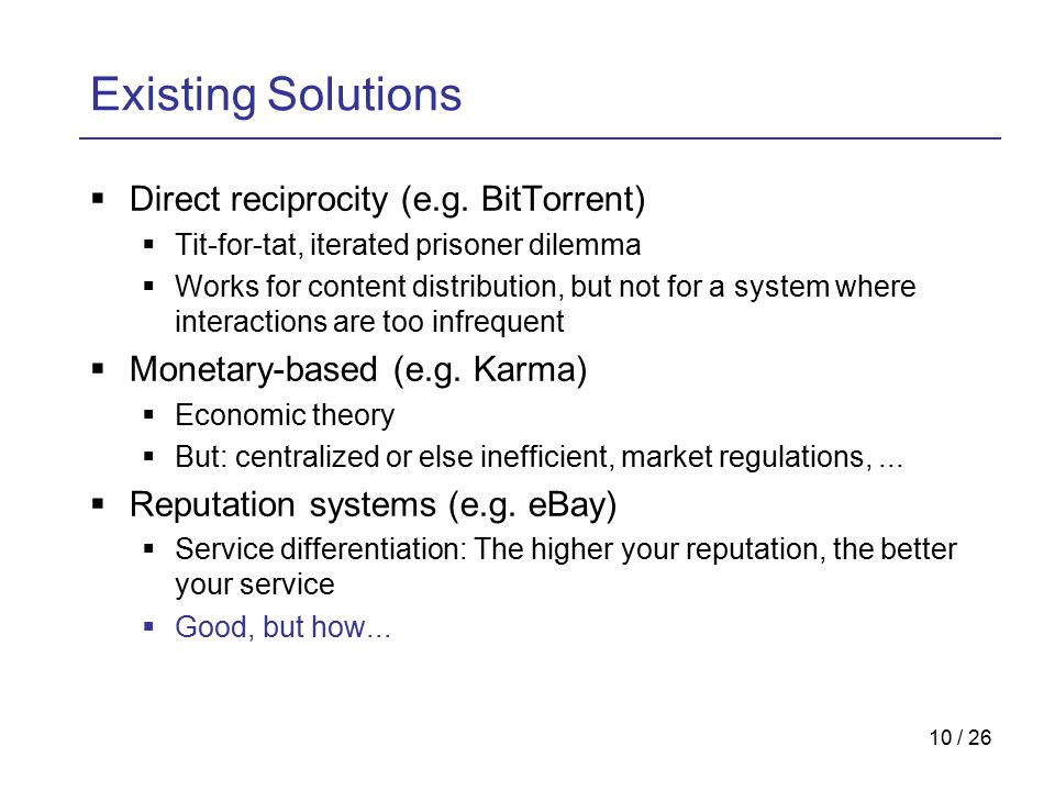 10 / 26 Existing Solutions  Direct reciprocity (e.g.