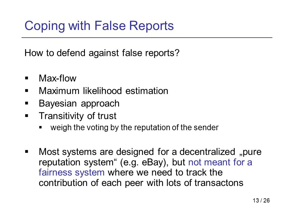 13 / 26 Coping with False Reports How to defend against false reports.