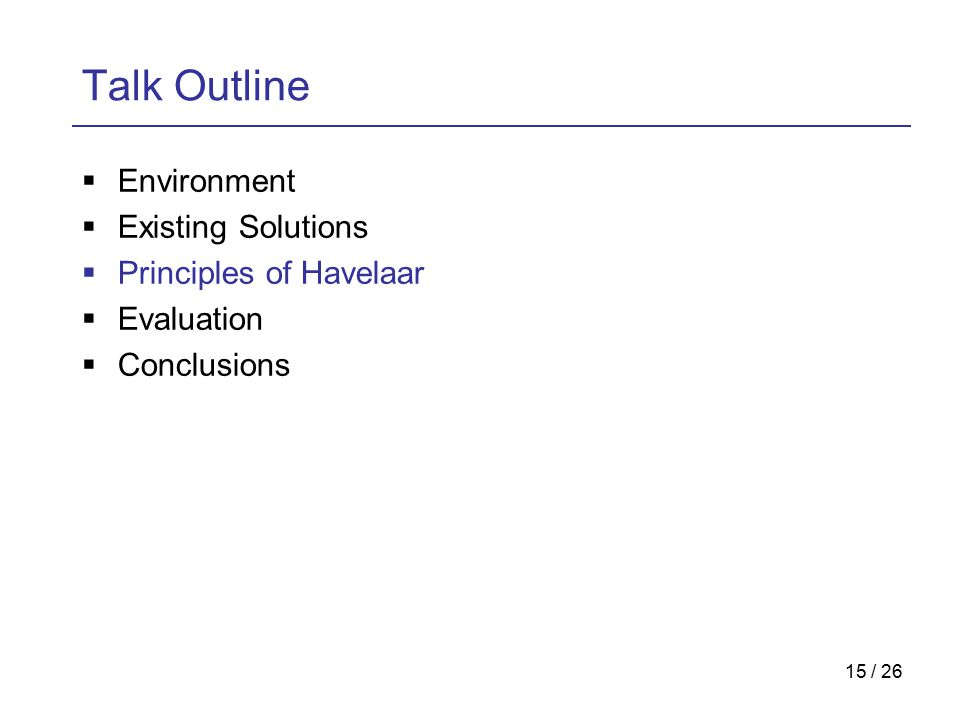 15 / 26 Talk Outline  Environment  Existing Solutions  Principles of Havelaar  Evaluation  Conclusions