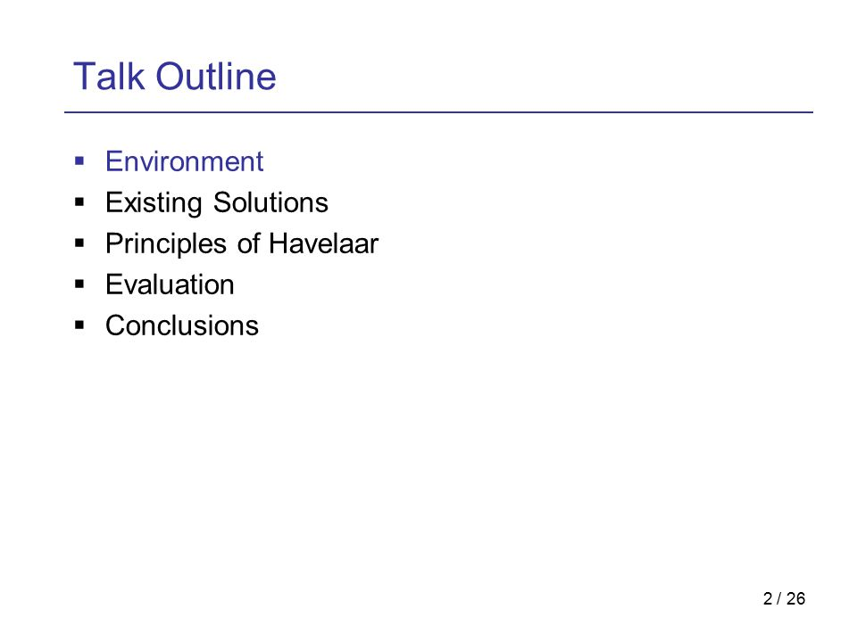 2 / 26 Talk Outline  Environment  Existing Solutions  Principles of Havelaar  Evaluation  Conclusions
