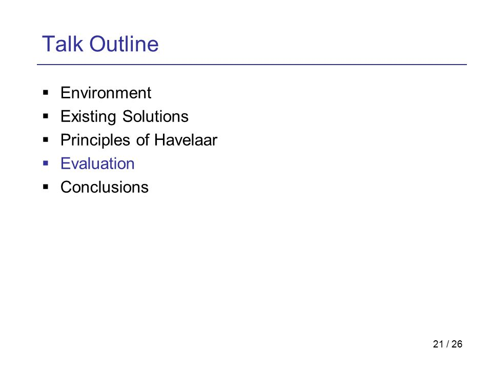21 / 26 Talk Outline  Environment  Existing Solutions  Principles of Havelaar  Evaluation  Conclusions