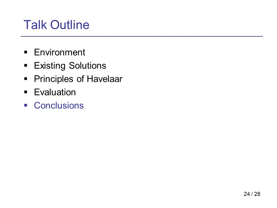 24 / 26 Talk Outline  Environment  Existing Solutions  Principles of Havelaar  Evaluation  Conclusions