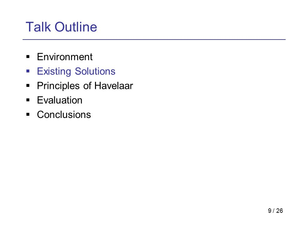 9 / 26 Talk Outline  Environment  Existing Solutions  Principles of Havelaar  Evaluation  Conclusions