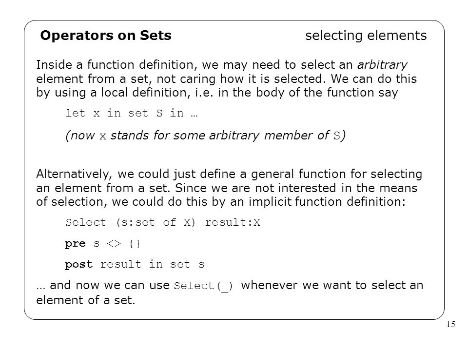 15 Operators on Sets selecting elements Inside a function definition, we may need to select an arbitrary element from a set, not caring how it is sele
