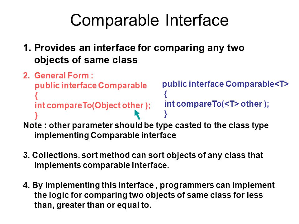 Comparable Interface 1.Provides an interface for comparing any two objects of same class.