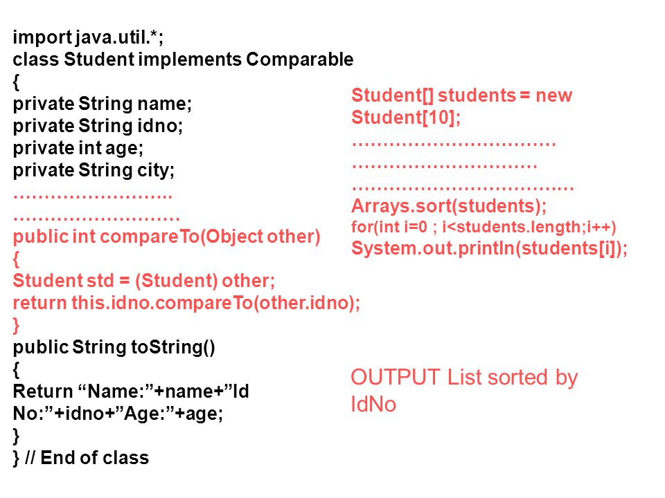 import java.util.*; class Student implements Comparable { private String name; private String idno; private int age; private String city; ……………………..