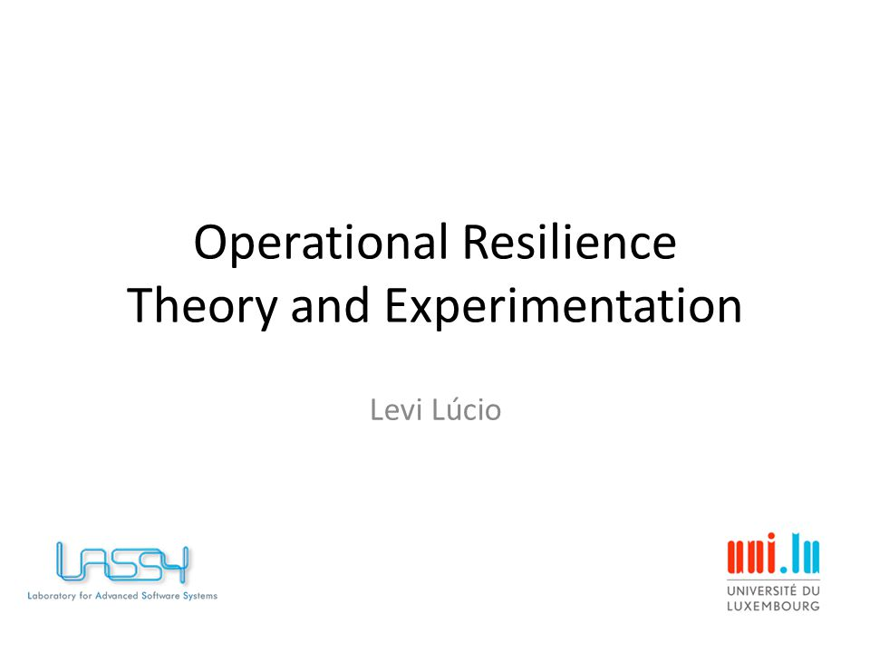 Operational Resilience Theory and Experimentation Levi Lúcio