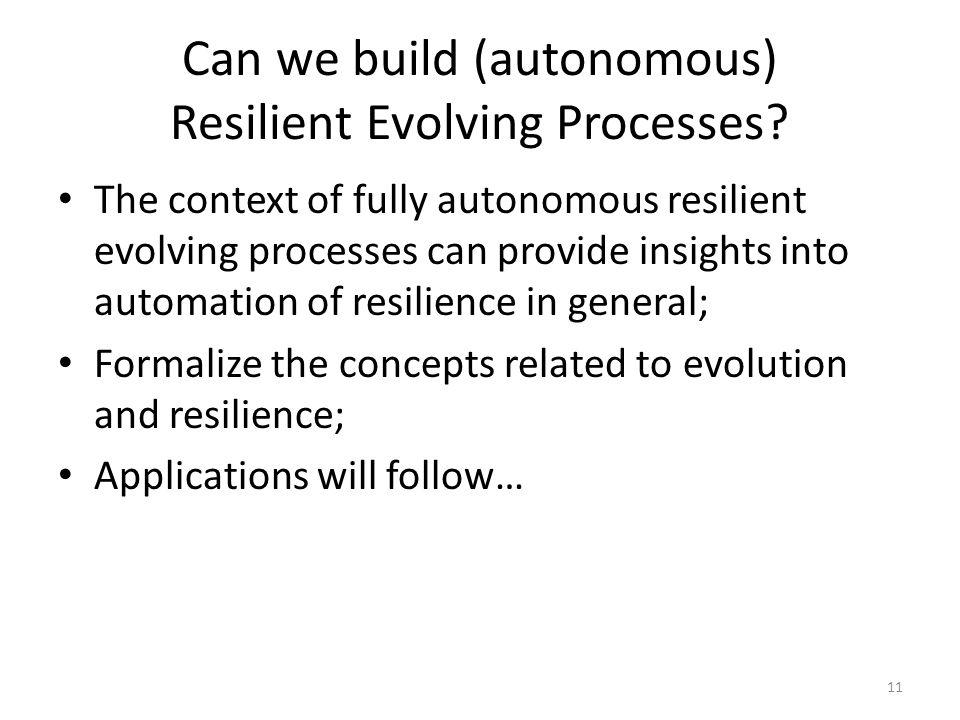 Can we build (autonomous) Resilient Evolving Processes.