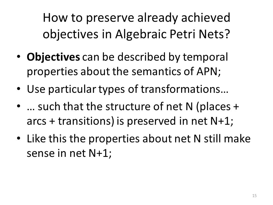 How to preserve already achieved objectives in Algebraic Petri Nets? Objectives can be described by temporal properties about the semantics of APN; Us