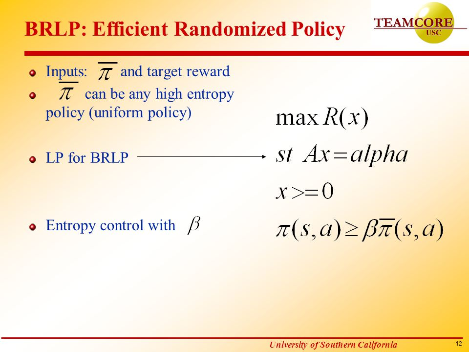 12 University of Southern California BRLP: Efficient Randomized Policy Inputs: and target reward can be any high entropy policy (uniform policy) LP fo