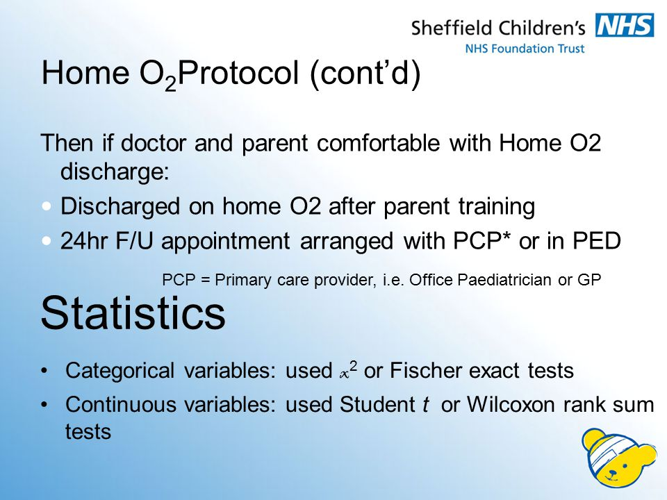 Home O 2 Protocol (cont'd) Categorical variables: used x 2 or Fischer exact tests Continuous variables: used Student t or Wilcoxon rank sum tests PCP = Primary care provider, i.e.