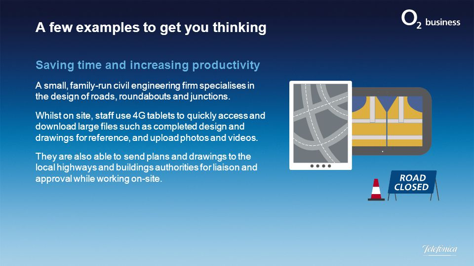 A few examples to get you thinking Saving time and increasing productivity A small, family-run civil engineering firm specialises in the design of roads, roundabouts and junctions.