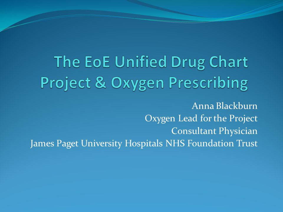 Anna Blackburn Oxygen Lead for the Project Consultant Physician James Paget University Hospitals NHS Foundation Trust