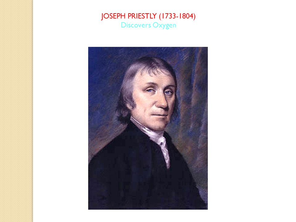 JOSEPH PRIESTLY (1733-1804) Discovers Oxygen