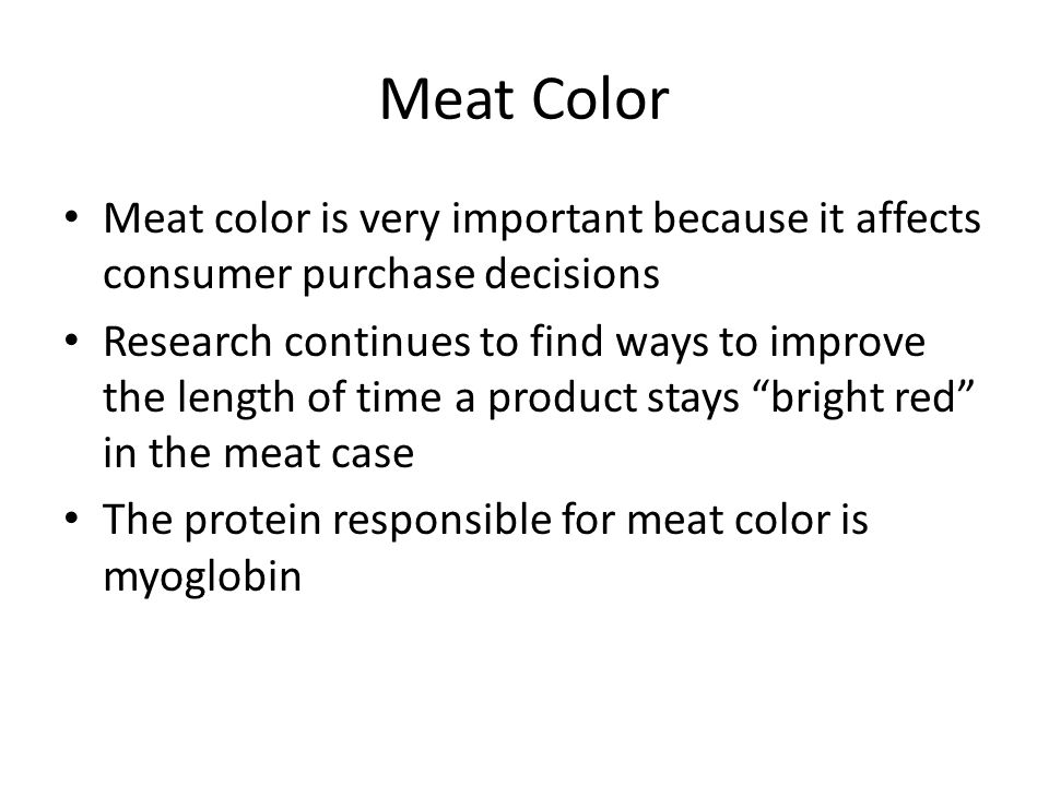 Meat Color Dependent on – Pigment content – Ultimate pH and rate of pH decline postmortem – Nature of group attached to the iron and the state of the iron – Ingredients, processing, packaging