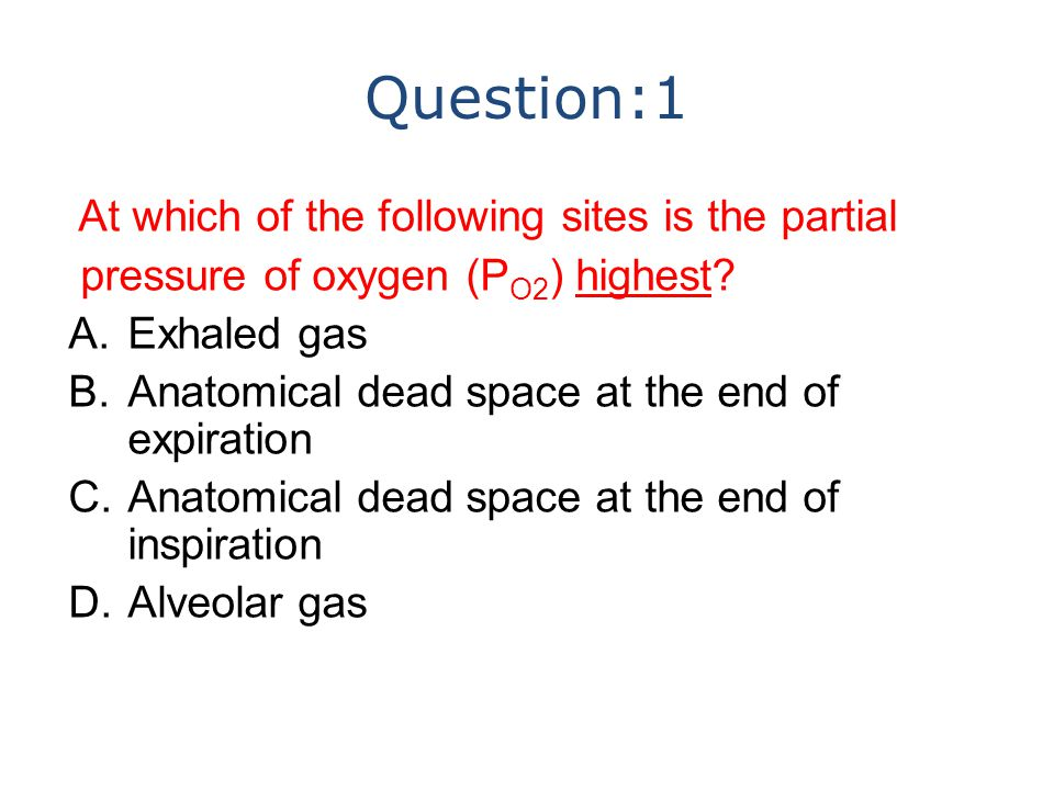 Question:1 At which of the following sites is the partial pressure of oxygen (P O2 ) highest.